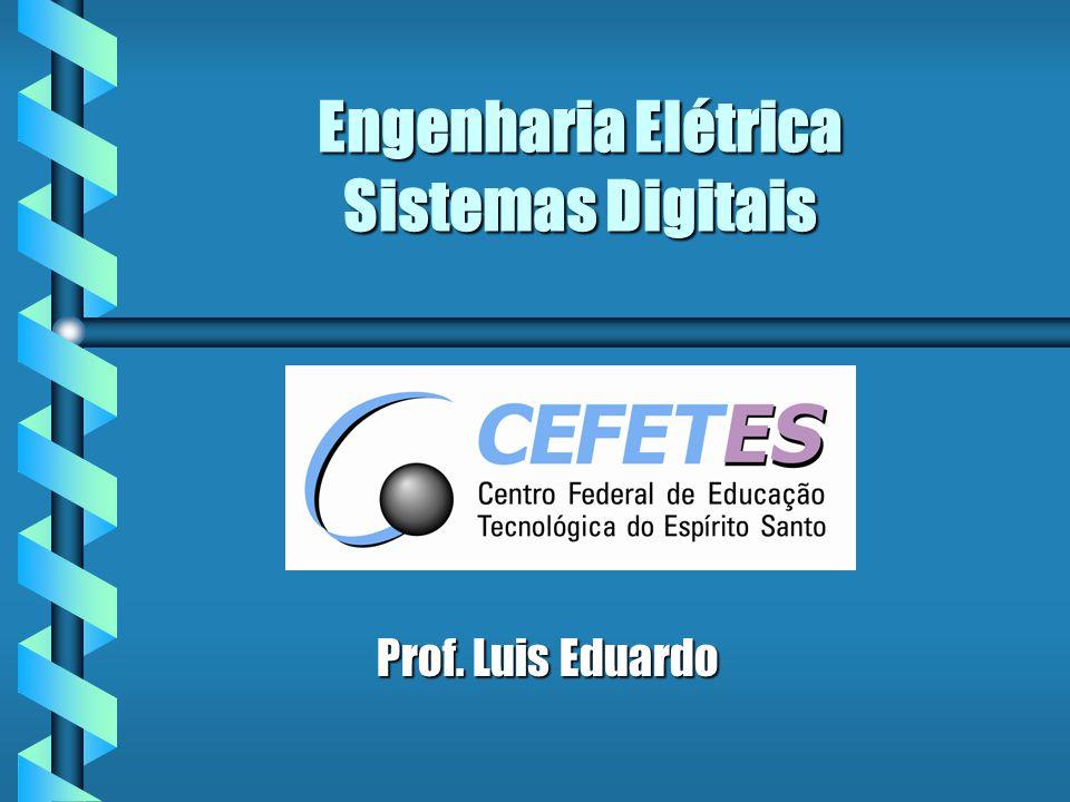 Engenharia Elétrica Sistemas Digitais Prof. Luis Eduardo