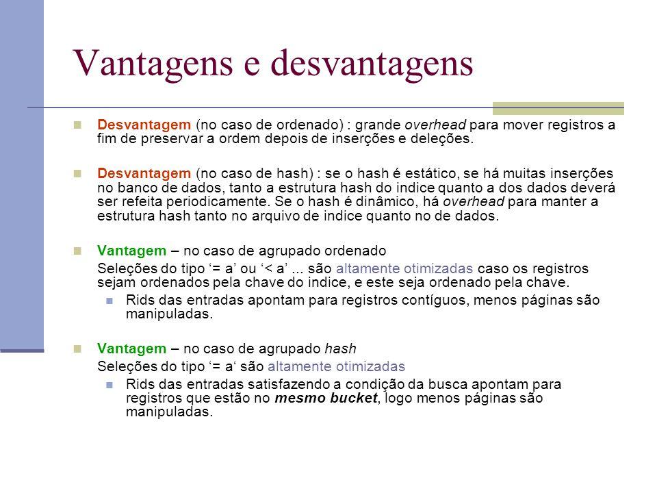 Vantagens e desvantagens Desvantagem (no caso de ordenado) : grande overhead para mover registros a fim de preservar a ordem depois de inserções e del