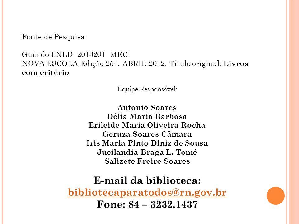 Fonte de Pesquisa: Guia do PNLD 2013201 MEC NOVA ESCOLA Edição 251, ABRIL 2012. Título original: Livros com critério Equipe Responsável: Antonio Soare