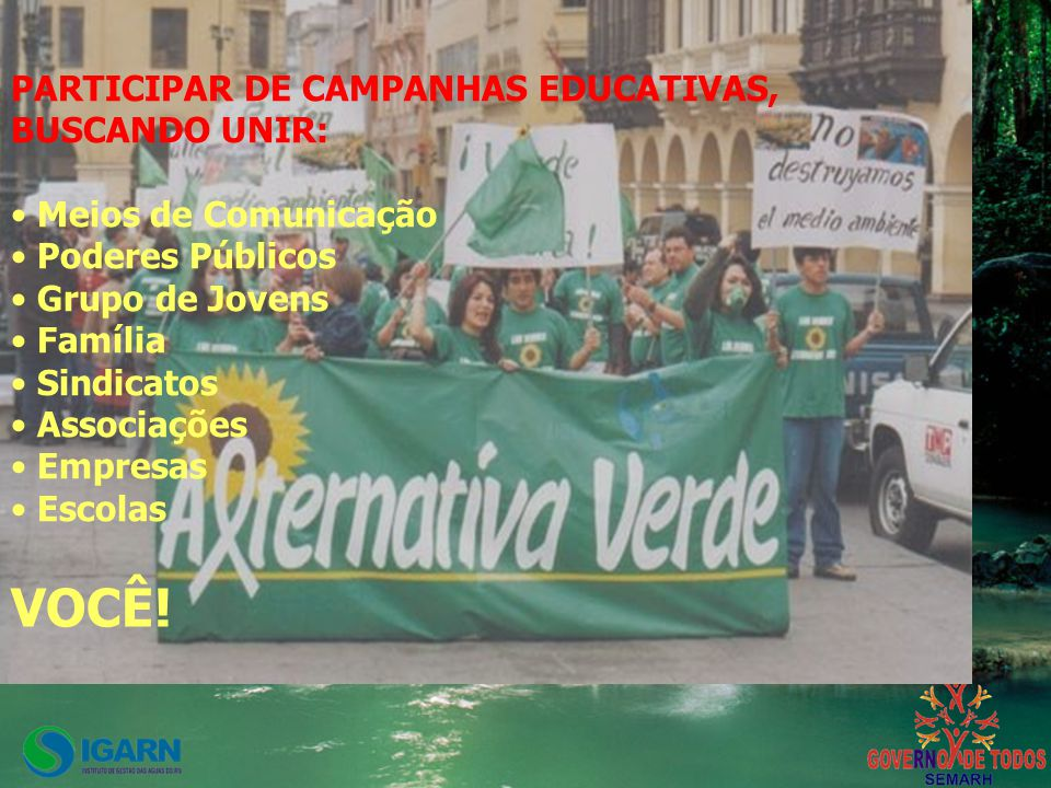 PARTICIPAR DE CAMPANHAS EDUCATIVAS, BUSCANDO UNIR: Meios de Comunicação Poderes Públicos Grupo de Jovens Família Sindicatos Associações Empresas Escolas VOCÊ!
