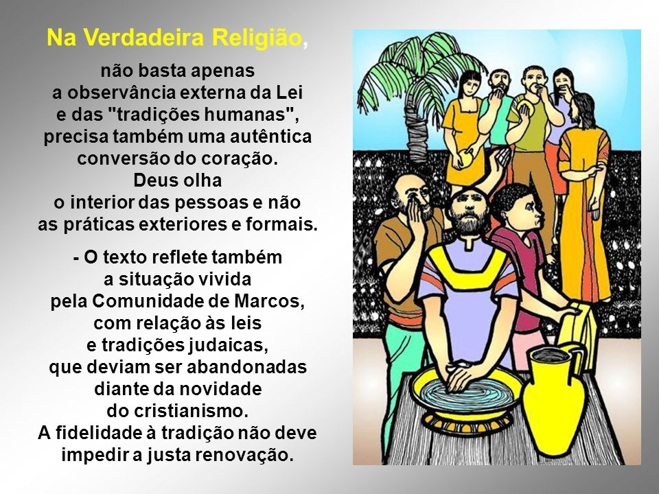 Na Verdadeira Religião, não basta apenas a observância externa da Lei e das tradições humanas , precisa também uma autêntica conversão do coração.