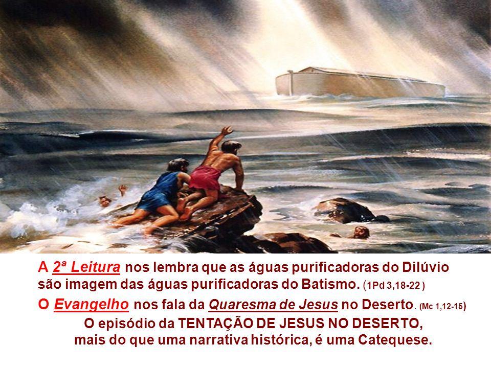 A 1ª Leitura nos apresenta a Quaresma de Noé. (Gn 9,8-15) Através do dilúvio, que durou 40 dias e 40 noites, Deus purificou a humanidade corrompida. O
