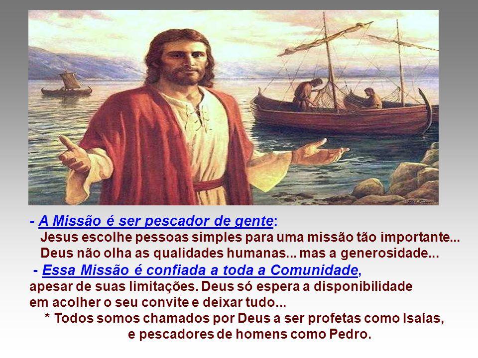 - É Pedro quem conduz a barca para o lugar indicado... e a ele Jesus diz:
