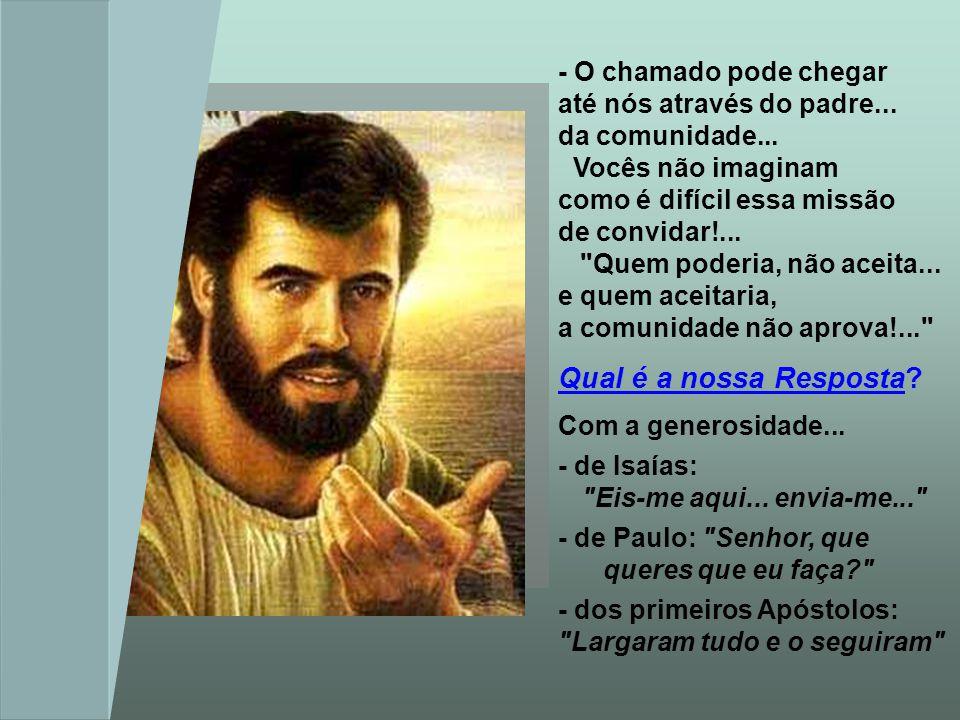 - A Missão é ser pescador de gente: Jesus escolhe pessoas simples para uma missão tão importante... Deus não olha as qualidades humanas... mas a gener