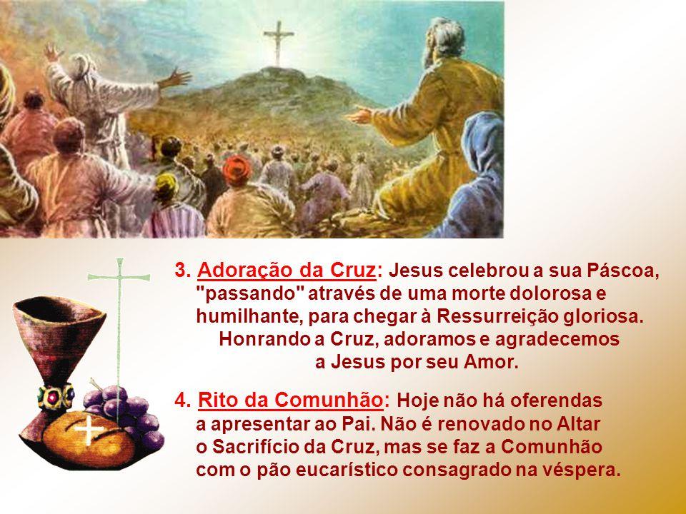 3. Adoração da Cruz: Jesus celebrou a sua Páscoa,