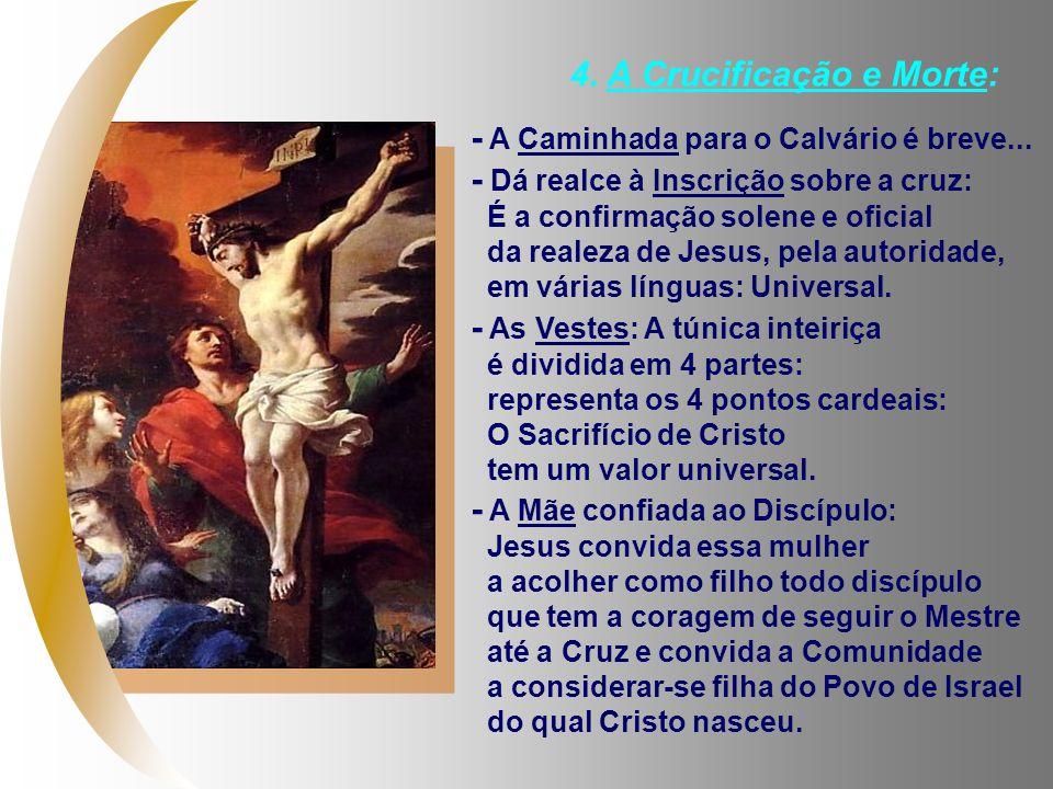4. A Crucificação e Morte: - A Caminhada para o Calvário é breve... - Dá realce à Inscrição sobre a cruz: É a confirmação solene e oficial da realeza