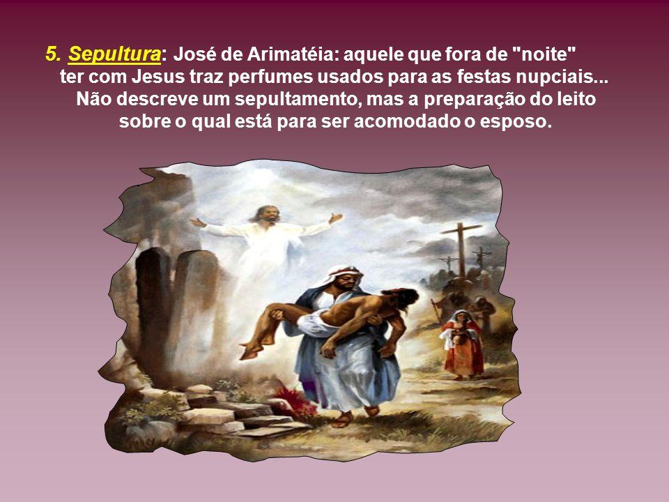 5. Sepultura: José de Arimatéia: aquele que fora de