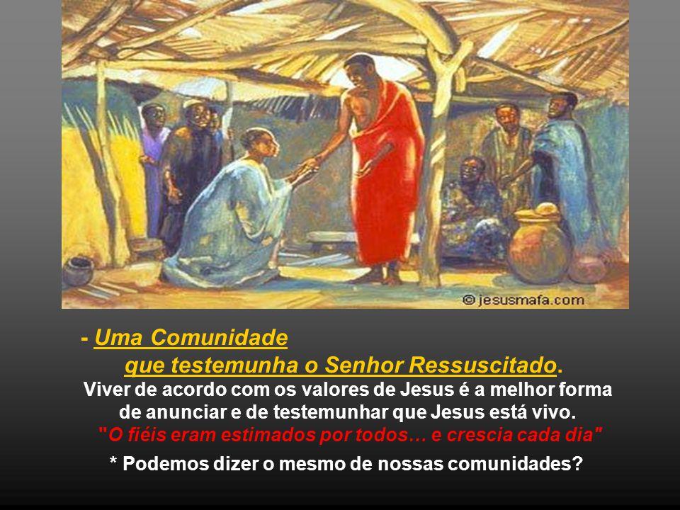 - É uma Comunidade que partilha os bens. Da comunhão com Cristo e dos cristãos entre si, resultam implicações práticas: a renúncia a qualquer tipo de