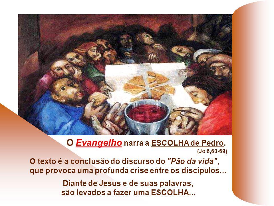 O Evangelho narra a ESCOLHA de Pedro.
