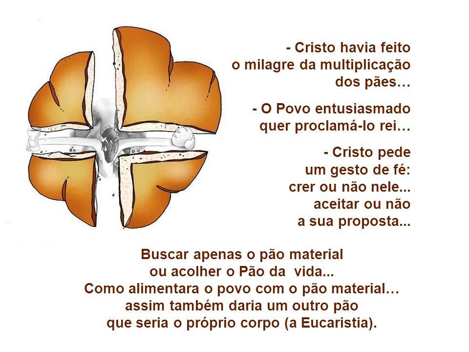 - Cristo havia feito o milagre da multiplicação dos pães… - O Povo entusiasmado quer proclamá-lo rei… - Cristo pede um gesto de fé: crer ou não nele...