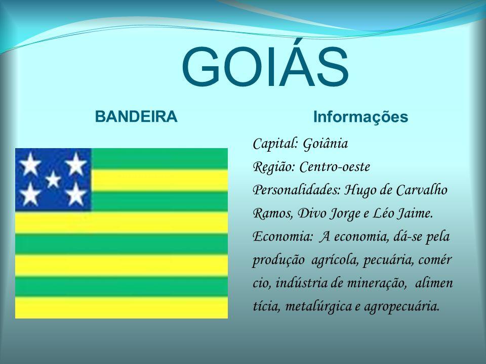 GOIÁS BANDEIRA Informações Capital: Goiânia Região: Centro-oeste Personalidades: Hugo de Carvalho Ramos, Divo Jorge e Léo Jaime. Economia: A economia,