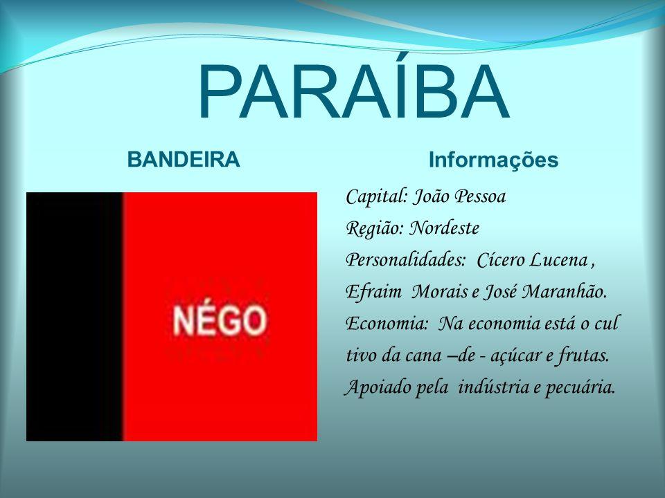 PARAÍBA BANDEIRA Informações Capital: João Pessoa Região: Nordeste Personalidades: Cícero Lucena, Efraim Morais e José Maranhão. Economia: Na economia