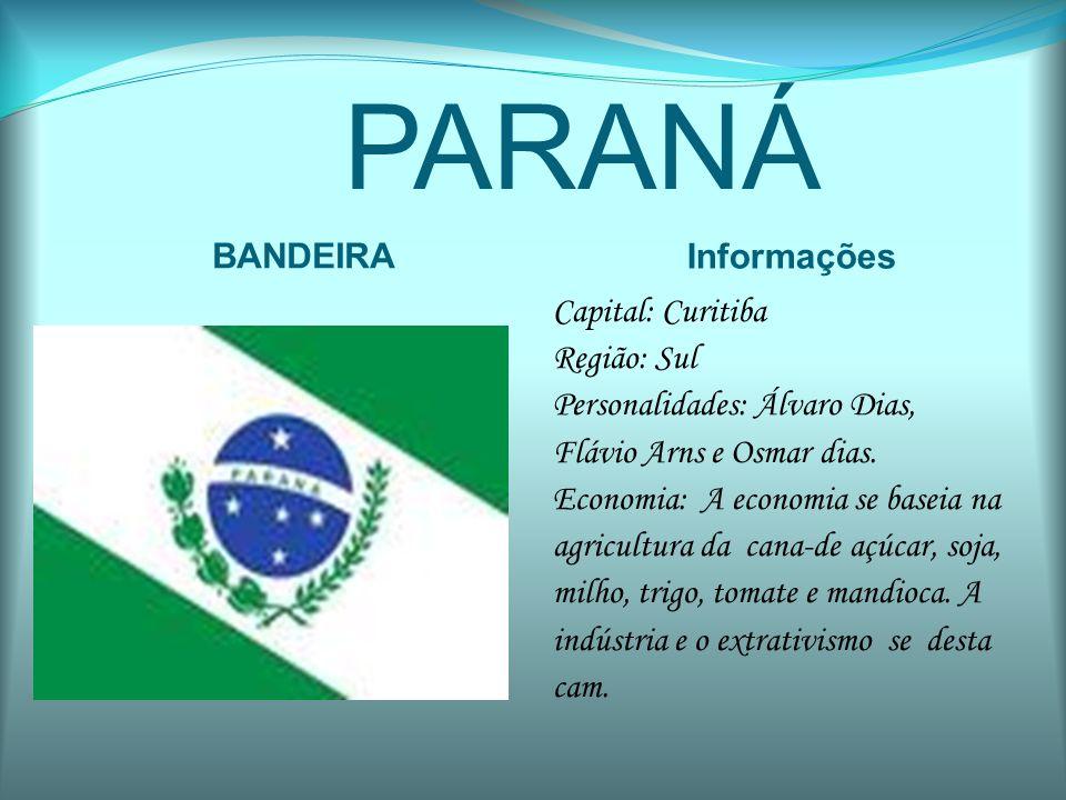PARANÁ BANDEIRA Informações Capital: Curitiba Região: Sul Personalidades: Álvaro Dias, Flávio Arns e Osmar dias. Economia: A economia se baseia na agr