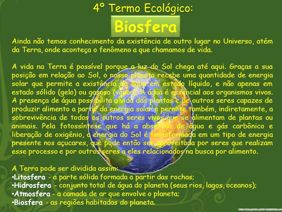 Biosfera 4º Termo Ecológico: Ainda não temos conhecimento da existência de outro lugar no Universo, atém da Terra, onde aconteça o fenômeno a que cham