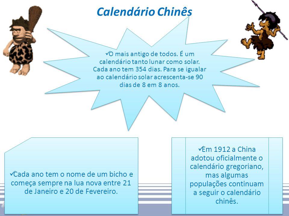 Calendário Chinês O mais antigo de todos. É um calendário tanto lunar como solar. Cada ano tem 354 dias. Para se igualar ao calendário solar acrescent