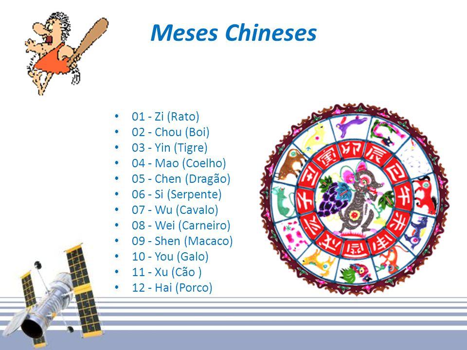 Meses Chineses 01 - Zi (Rato) 02 - Chou (Boi) 03 - Yin (Tigre) 04 - Mao (Coelho) 05 - Chen (Dragão) 06 - Si (Serpente) 07 - Wu (Cavalo) 08 - Wei (Carneiro) 09 - Shen (Macaco) 10 - You (Galo) 11 - Xu (Cão ) 12 - Hai (Porco)