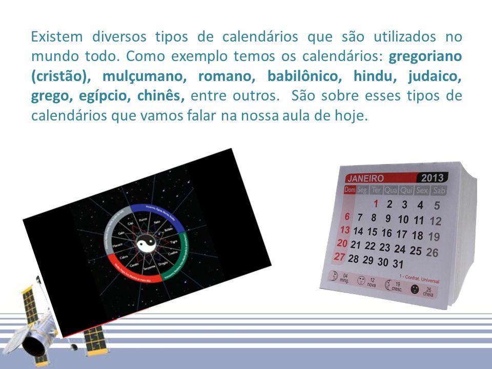 Existem diversos tipos de calendários que são utilizados no mundo todo. Como exemplo temos os calendários: gregoriano (cristão), mulçumano, romano, ba