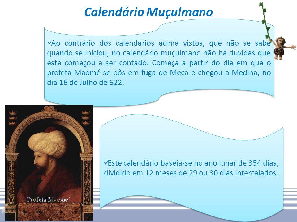 Calendário Muçulmano Ao contrário dos calendários acima vistos, que não se sabe quando se iniciou, no calendário muçulmano não há dúvidas que este começou a ser contado.