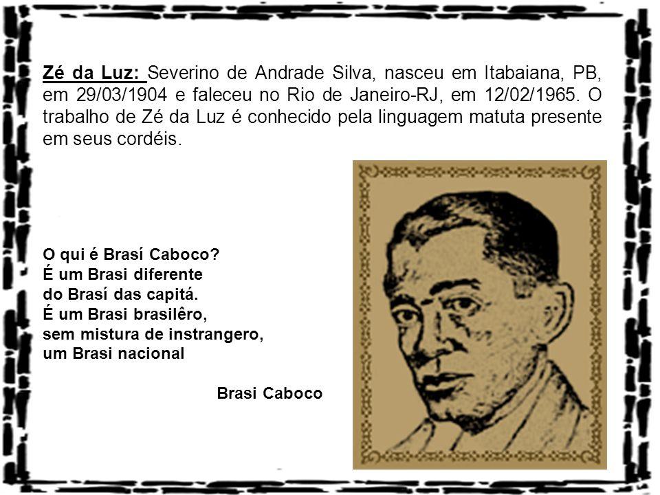 Zé da Luz: Severino de Andrade Silva, nasceu em Itabaiana, PB, em 29/03/1904 e faleceu no Rio de Janeiro-RJ, em 12/02/1965. O trabalho de Zé da Luz é