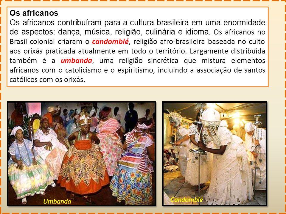 Os africanos Os africanos contribuíram para a cultura brasileira em uma enormidade de aspectos: dança, música, religião, culinária e idioma. Os africa