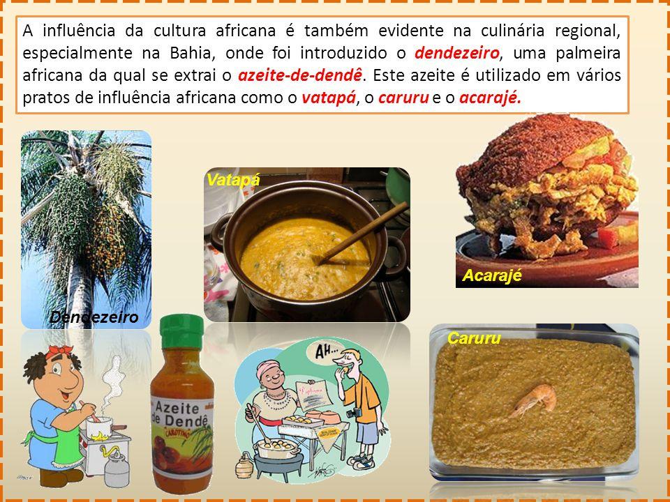 A influência da cultura africana é também evidente na culinária regional, especialmente na Bahia, onde foi introduzido o dendezeiro, uma palmeira afri