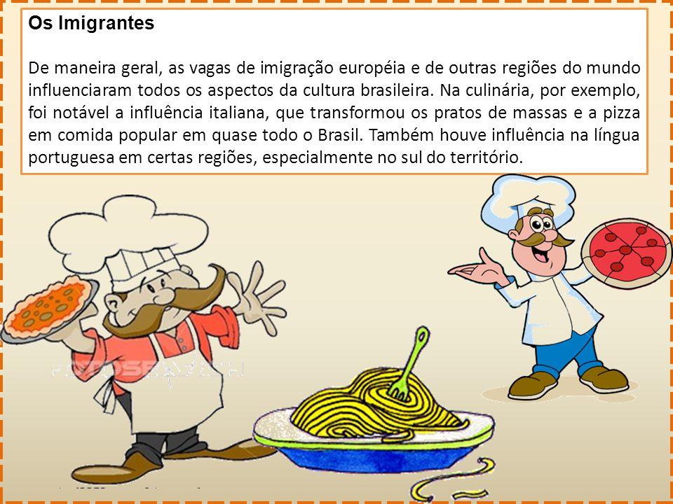 Os Imigrantes De maneira geral, as vagas de imigração européia e de outras regiões do mundo influenciaram todos os aspectos da cultura brasileira. Na