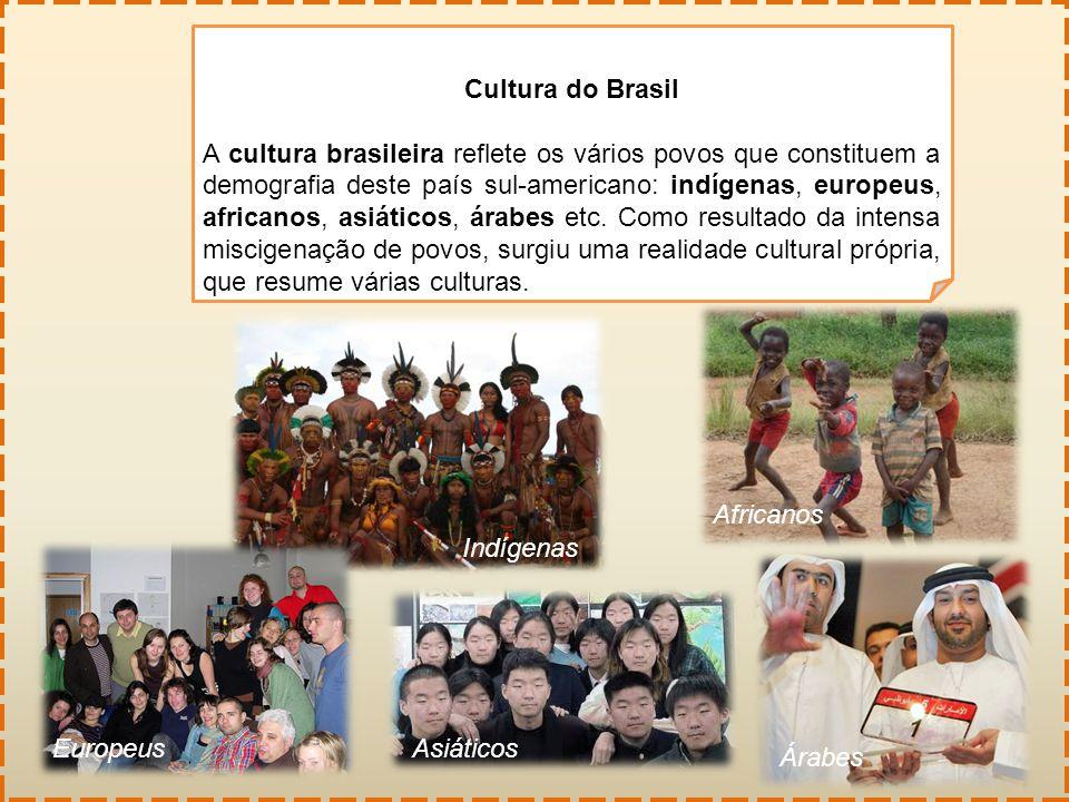 Cultura do Brasil A cultura brasileira reflete os vários povos que constituem a demografia deste país sul-americano: indígenas, europeus, africanos, a