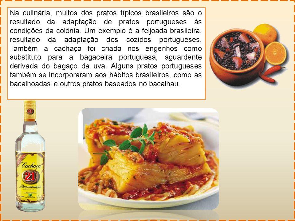 Na culinária, muitos dos pratos típicos brasileiros são o resultado da adaptação de pratos portugueses às condições da colônia. Um exemplo é a feijoad