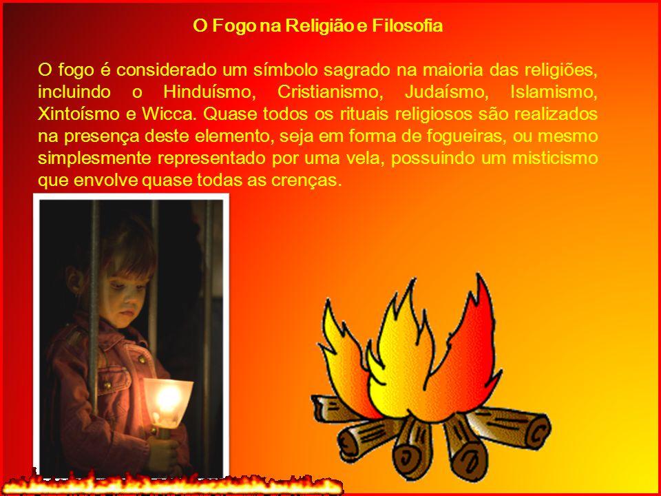 O Fogo na Religião e Filosofia O fogo é considerado um símbolo sagrado na maioria das religiões, incluindo o Hinduísmo, Cristianismo, Judaísmo, Islami