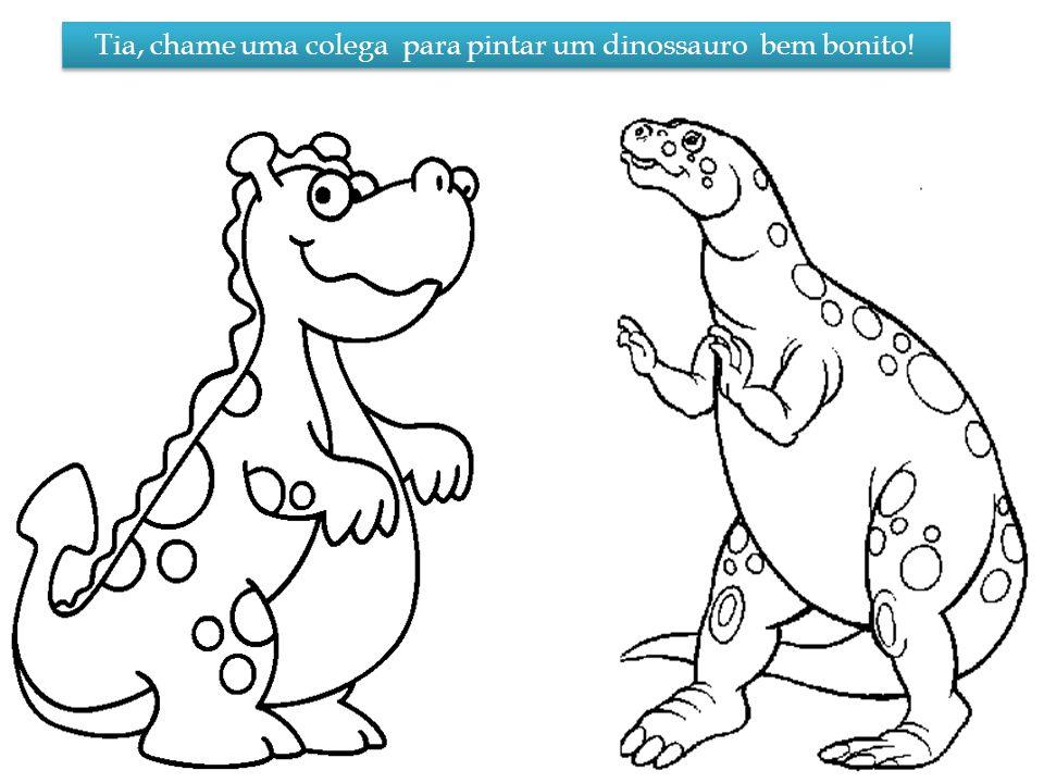 Tia, chame uma colega para pintar um dinossauro bem bonito!