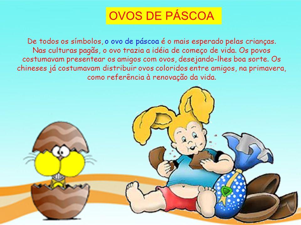 OVOS DE PÁSCOA De todos os símbolos, o ovo de páscoa é o mais esperado pelas crianças. Nas culturas pagãs, o ovo trazia a idéia de começo de vida. Os