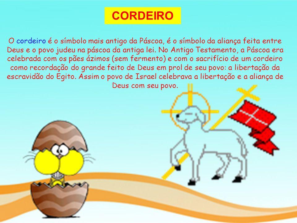 CORDEIRO O cordeiro é o símbolo mais antigo da Páscoa, é o símbolo da aliança feita entre Deus e o povo judeu na páscoa da antiga lei. No Antigo Testa