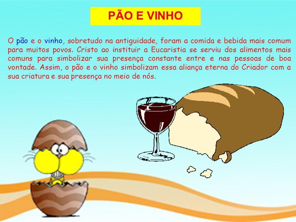 PÃO E VINHO O pão e o vinho, sobretudo na antiguidade, foram a comida e bebida mais comum para muitos povos. Cristo ao instituir a Eucaristia se servi