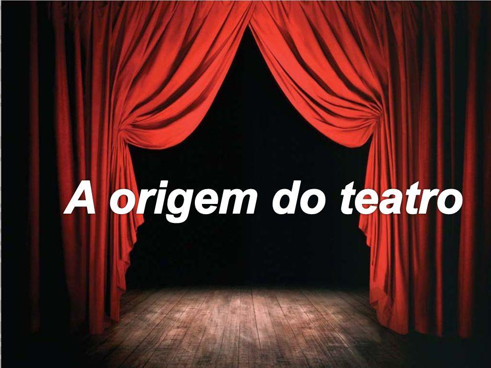 Origem Mas, como surgiu o teatro.