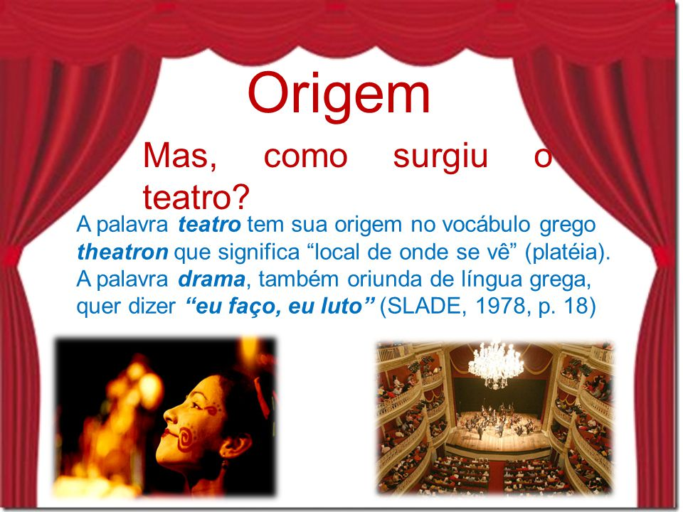 O teatro surge a partir do desenvolvimento do homem, através das suas necessidades.