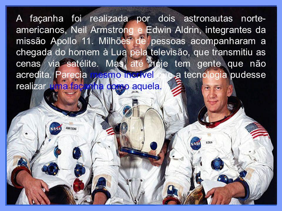 A façanha foi realizada por dois astronautas norte- americanos, Neil Armstrong e Edwin Aldrin, integrantes da missão Apollo 11. Milhões de pessoas aco
