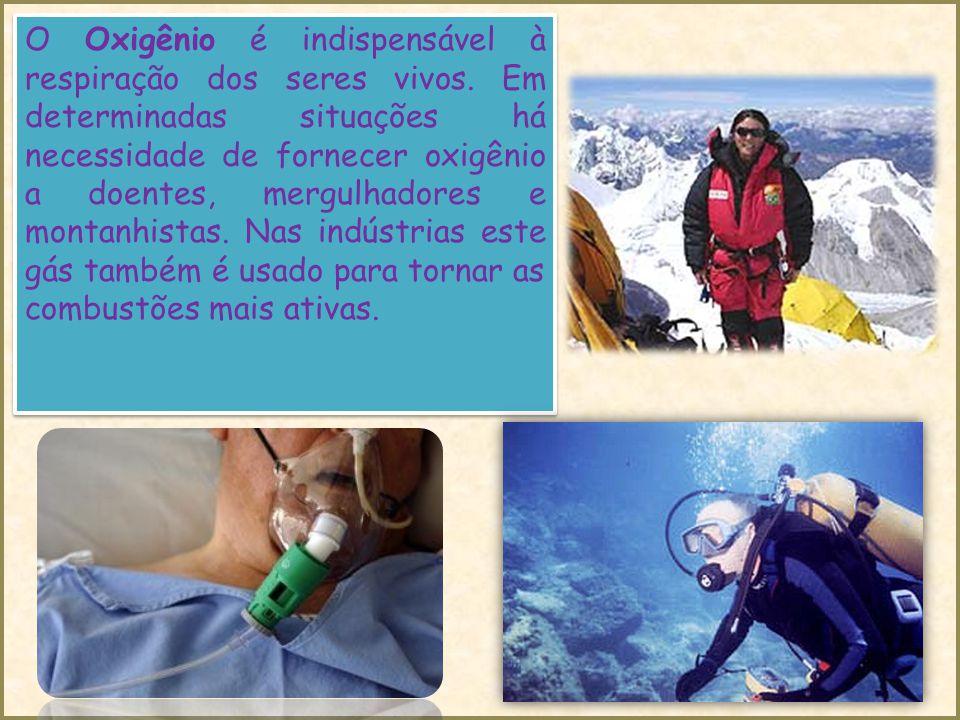 O Oxigênio é indispensável à respiração dos seres vivos.