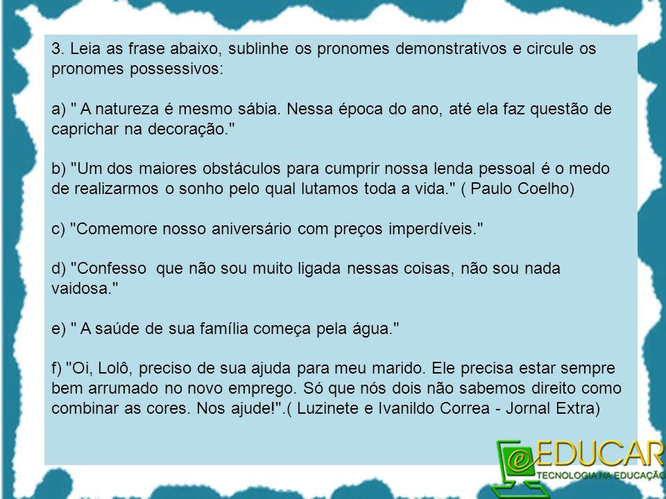 3. Leia as frase abaixo, sublinhe os pronomes demonstrativos e circule os pronomes possessivos: a)
