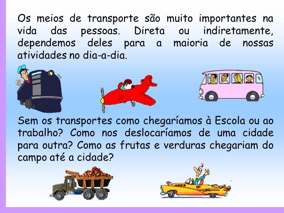 Os meios de transporte são muito importantes na vida das pessoas.