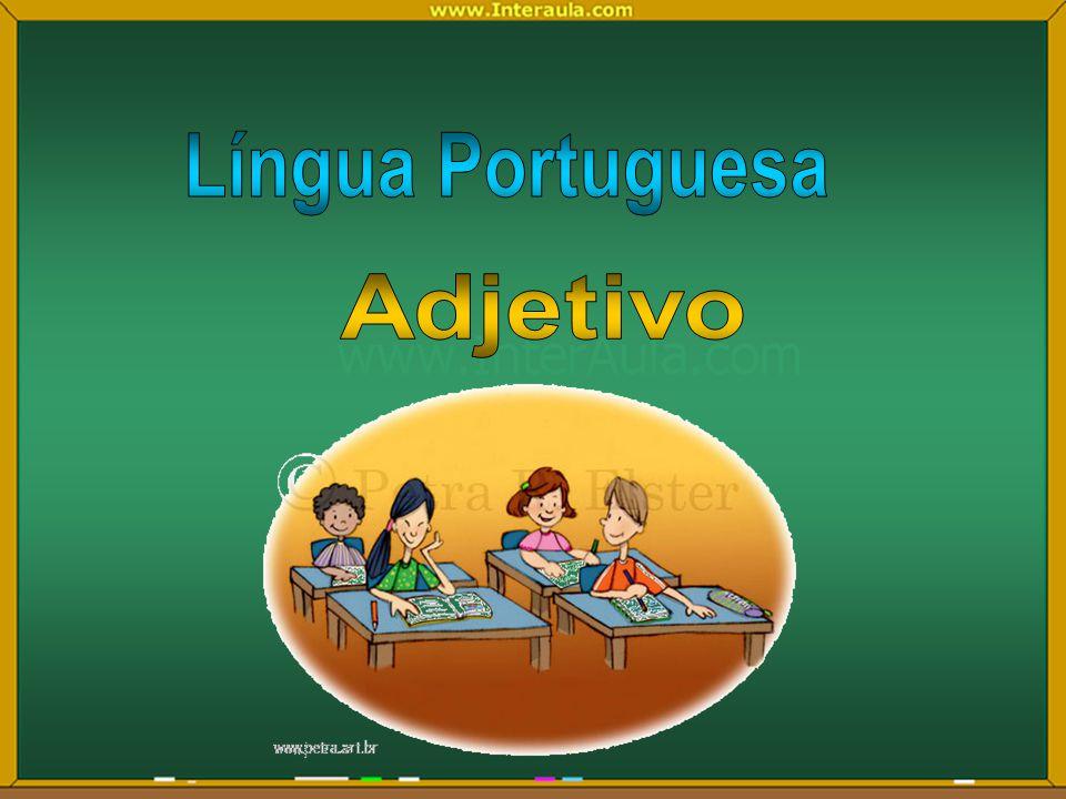 Adjetivo Adjetivo é uma palavra que nos dá as características de um substantivo.