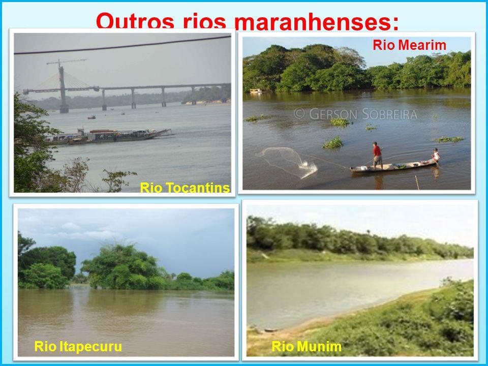 Outros rios maranhenses: Rio Tocantins Rio Mearim Rio ItapecuruRio Munim