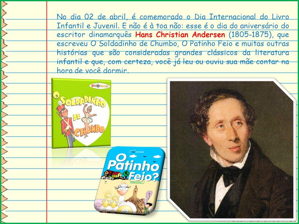 No dia 02 de abril, é comemorado o Dia Internacional do Livro Infantil e Juvenil. E não é à toa não: esse é o dia do aniversário do escritor dinamarqu