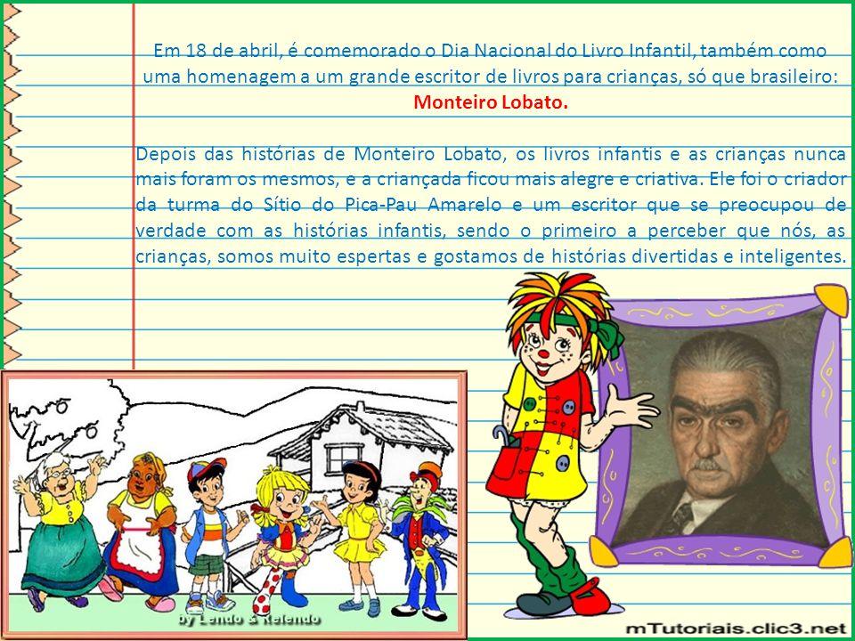 Em 18 de abril, é comemorado o Dia Nacional do Livro Infantil, também como uma homenagem a um grande escritor de livros para crianças, só que brasilei