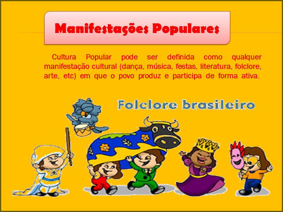 Cultura Popular pode ser definida como qualquer manifestação cultural (dança, música, festas, literatura, folclore, arte, etc) em que o povo produz e
