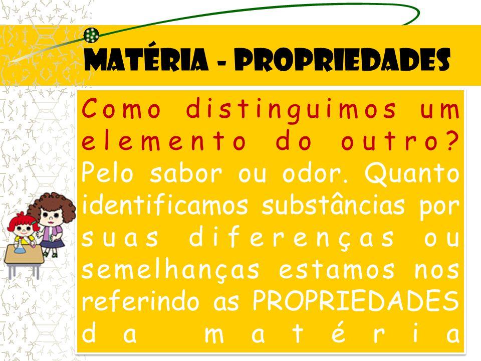 Matéria - propriedades Como distinguimos um elemento do outro.