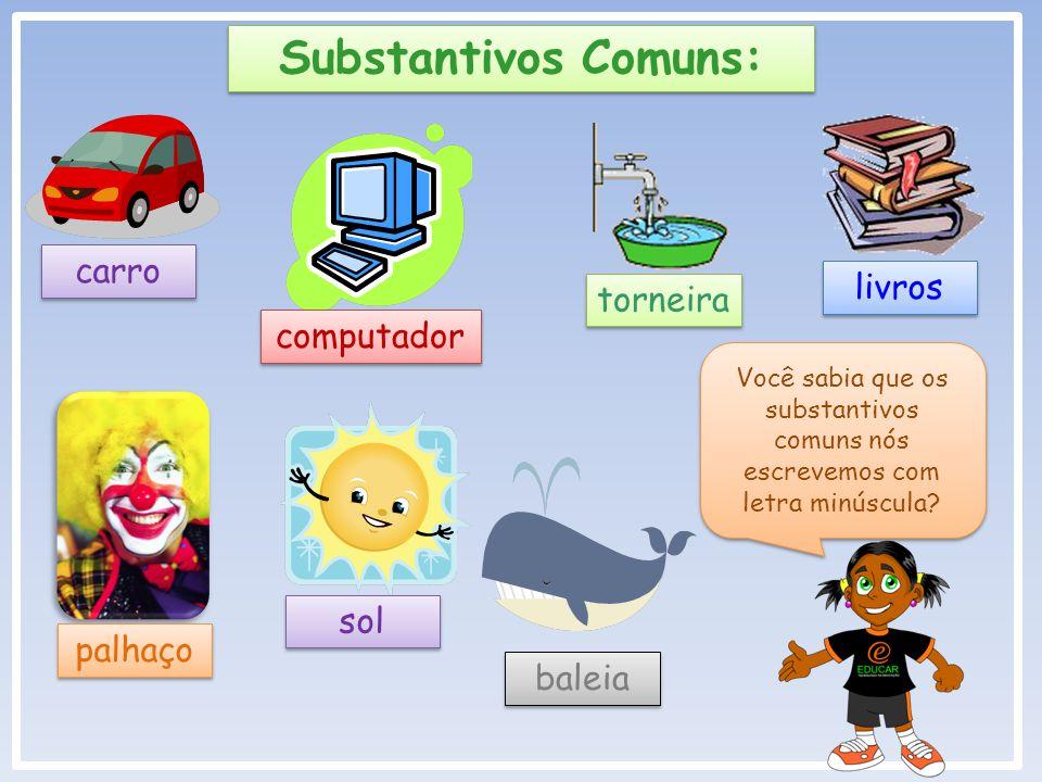 Substantivos Comuns: Você sabia que os substantivos comuns nós escrevemos com letra minúscula.