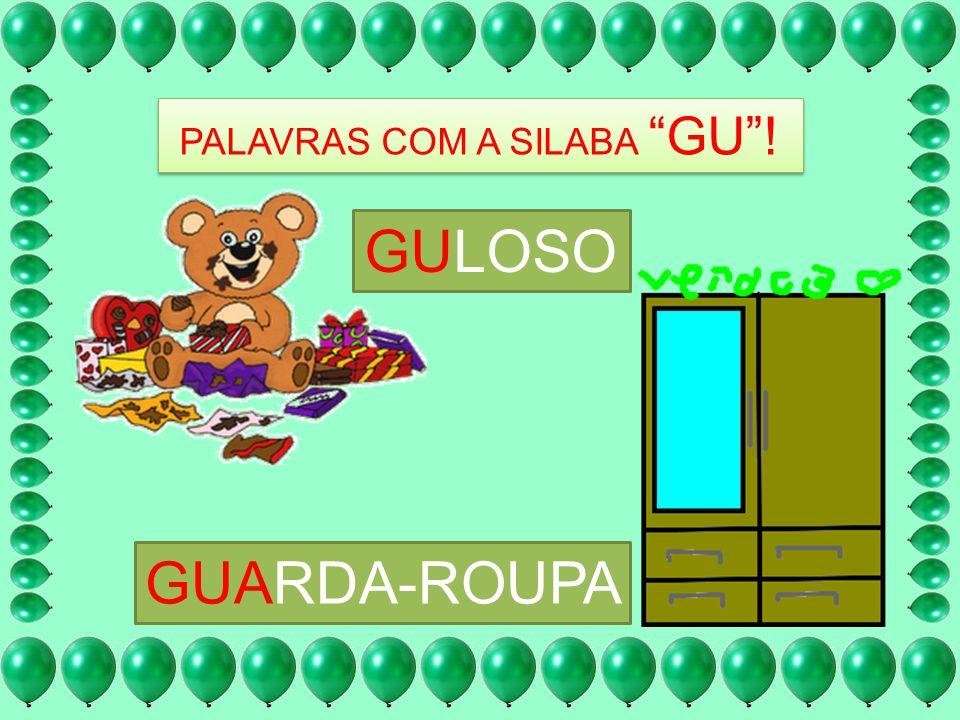 PALAVRAS COM A SILABA GU! GULOSO GUARDA-ROUPA