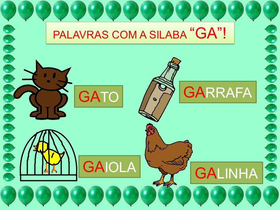 GA TO GA IOLA GA RRAFA GA LINHA PALAVRAS COM A SILABA GA!