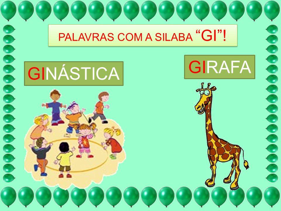 PALAVRAS COM A SILABA GI! GIRAFA GINÁSTICA