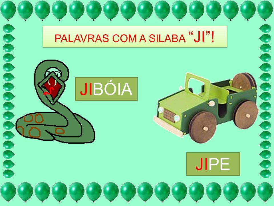 PALAVRAS COM A SILABA JI! JIBÓIA JIPE